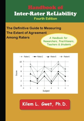 Handbook of Inter-Rater Reliability: The Definitive Guide to Measuring the Extent of Agreement Among Raters