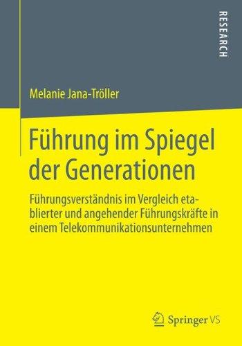 Führung im Spiegel der Generationen: Führungsverständnis im Vergleich etablierter und angehender Führungskräfte in einem Telekommunikationsunternehmen (German Edition)