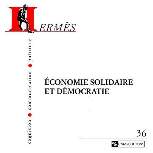 Hermès - Cognition, communication, politique, numéro 36 : Economie solidaire et démocratie