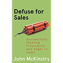 Defuse for Sales: Successfully tackling frustration and anger in sales (Anger Management in the Office Book 2)