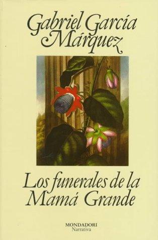 Los funerales de la Mamá Grande: Los Funerales De La Mama Grande (Literatura Random House) por GABRIEL GARCIA MARQUEZ
