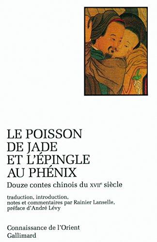 Le poisson de jade et l'épingle au phénix. : Douze contes chinois du XVIIème siècle (Conn Orient...