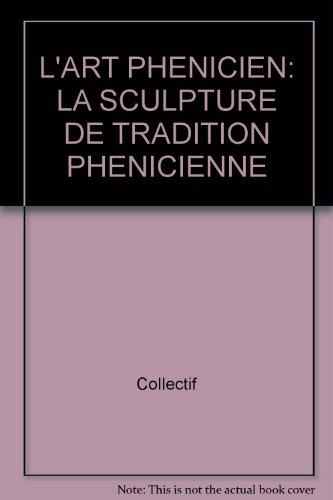 ART PHÉNICIEN. La Sculpture de tradition phénicienne