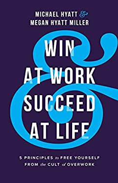 Win at Work and Succeed at Life: 5 Principles to Free Yourself from the Cult of Overwork (English Edition)