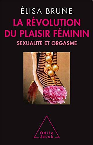 La Révolution du plaisir féminin: Sexualité et orgasme (OJ.PSYCHOLOGIE) par Élisa Brune