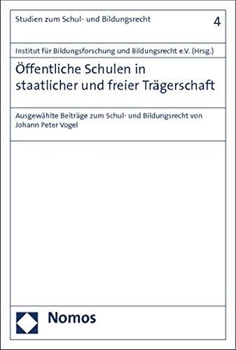Öffentliche Schulen in staatlicher und freier Trägerschaft: Ausgewählte Beiträge zum Schul- und Bildungsrecht von Johann Peter Vogel (Studien Zum Althochdeutschen, Band 4)