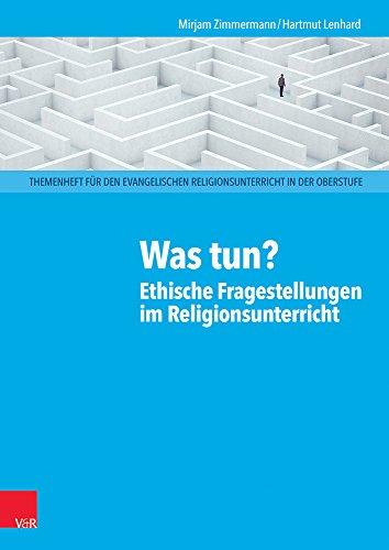 Was tun? Ethische Fragestellungen im Religionsunterricht: Themenheft für den evangelischen Religionsunterricht in der Oberstufe (Themenhefte für den evangelischen Religionsunterricht in der Oberstufe)
