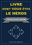 LIVRE DONT VOUS ETES LE HEROS: L'histoire de votre naufrage