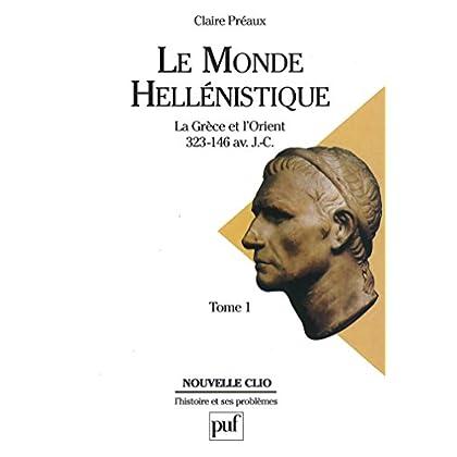 Le monde hellénistique. Tome 1: La Grèce et l'Orient de la mort d'Alexandre à la conquête romaine de la Grèce (323-146 av. J.-C.) (Nouvelle Clio)