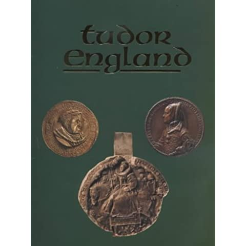 Tudor England: Archaeological and Decorative Art Collections in the Ashmolean Museum from Henry VII to Elizabeth I