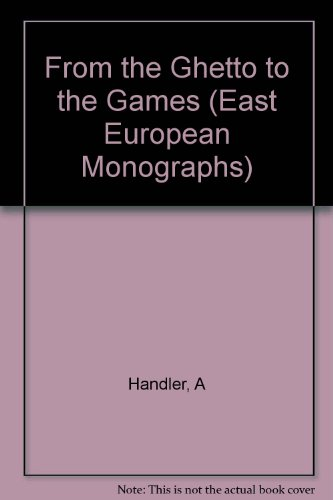 From the Ghetto to the Games (East European Monographs) por Andrew Handler