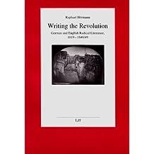 Writing the Revolution: German and English Radical Literature, 1819-1848/49 (Kulturgeschichtliche Perspektiven)