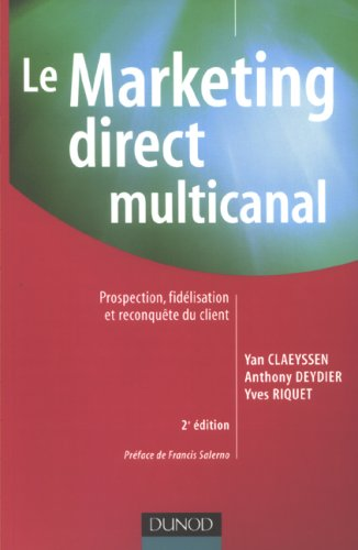 Le Marketing direct multicanal : Prospection, fidlisation et reconqute du client