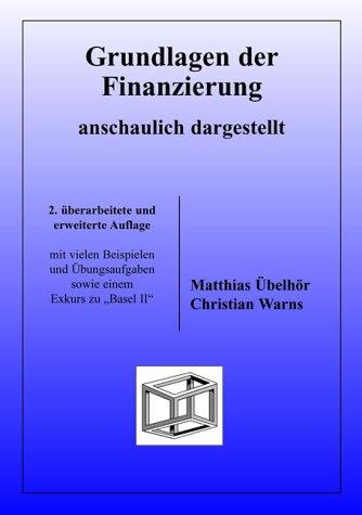 Grundlagen der Finanzierung. Anschaulich dargestellt. Mit einem Exkurs zu Basel II.