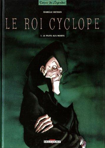Le Roi Cyclope, tome 1 : Le Puits aux morts