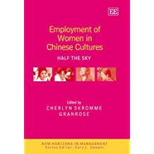 Employment of Women in Chinese Cultures: Half the Sky (New Horizons in Management)