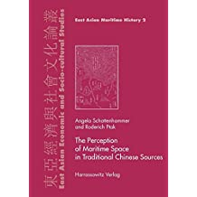 The Perception of Maritime Space in Traditional Chinese Sources (East Asian Economic and Socio-cultural Studies - East Asian Maritime History)