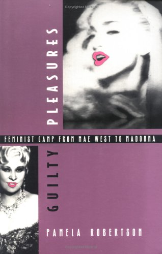 Guilty Pleasures - PB: Feminist Camp from Mae West to Madonna