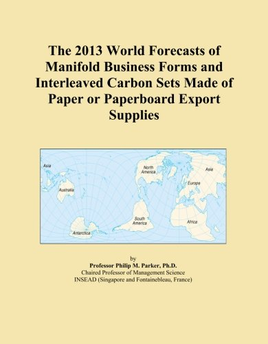 The 2013 World Forecasts of Manifold Business Forms and Interleaved Carbon Sets Made of Paper or Paperboard Export Supplies