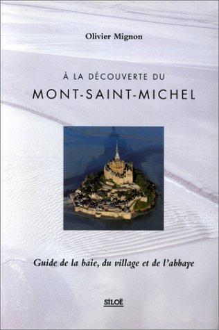 A la découverte du Mont-Saint-Michel: Guide de la baie, du village et de l'abbaye