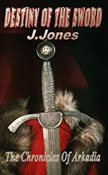 Destiny Of The Sword (The Chronicles Of Arkadia Book 1)