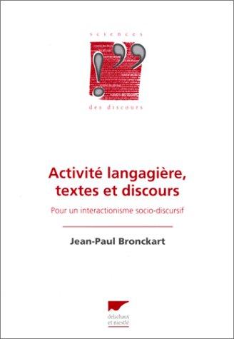 ACTIVITE LANGAGIERE, TEXTES ET DISCOURS. Pour un interactionisme socio discursif