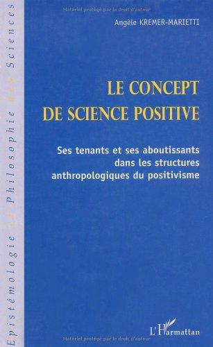 Le concept de science positive : Ses tenants et ses aboutissants dans les structures anthropologiques du positivisme