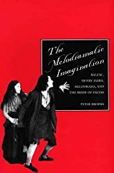 The Melodramatic Imagination: Balzac, Henry James, Melodrama and the Mode of Excess by Peter Brooks (1996-01-02)