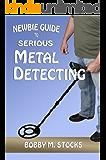 Newbie Guide to Serious Metal Detecting