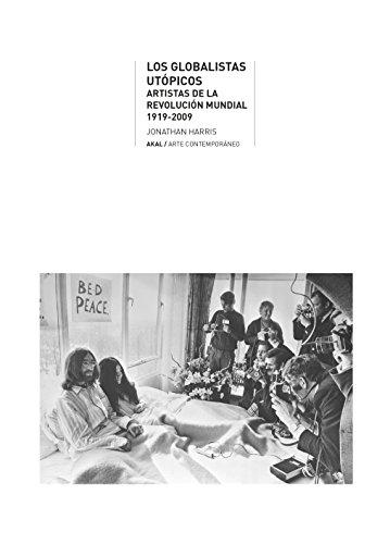 Globalistas utópicos: Artistas de la Revolución mundial, 1919-2009 (Arte contemporáneo) por Jonathan Harris