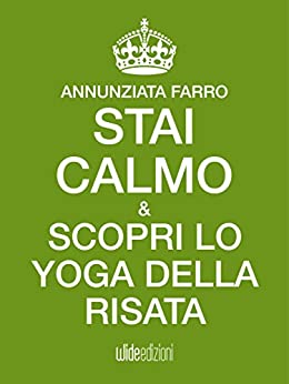 Stai calmo e scopri lo Yoga della Risata di [Annunziata Farro]