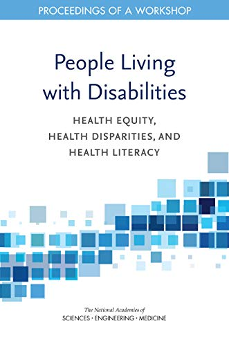 People Living With Disabilities: Health Equity, Health Disparities, And Health Literacy: Proceedings Of A Workshop por Engineering, And Medicine National Academies Of Sciences
