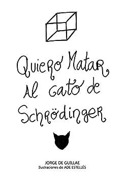 Quiero Matar Al Gato De Schrödinger por Jorge De Guillae Gratis