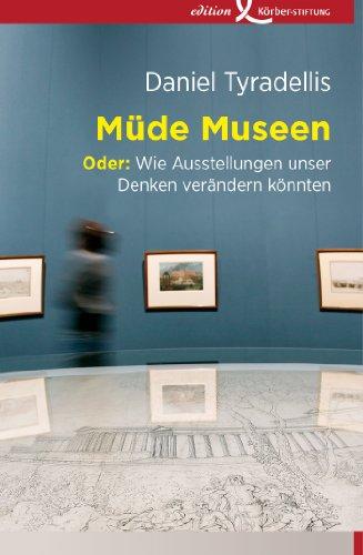 Müde Museen: Oder: Wie Ausstellungen unser Denken verändern könnten