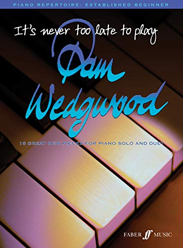 It's Never Too Late to Play Pam Wedgwood: 16 Great New Pieces for Piano Solo and Duet (Faber Edition: It's Never Too Late) (Faber Piano Duets Und Faber)
