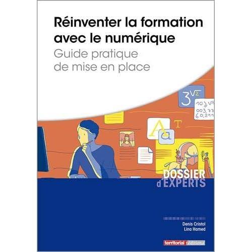 Réinventer la formation avec le numérique : Guide pratique de mise en place