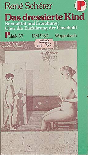 Das dressierte Kind : Sexualität u. Erziehung , über d. Einf. d. Unschuld.