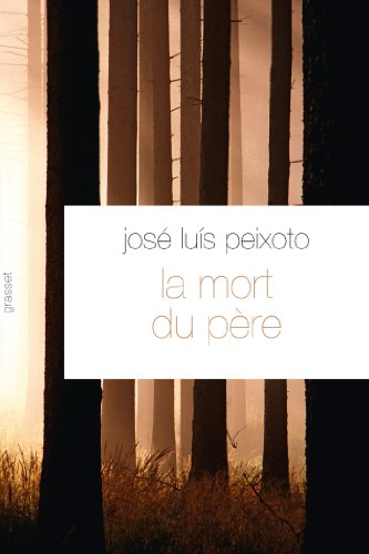 La mort du père: Traduit du portugais par François Rosso par José-Luis Peixoto