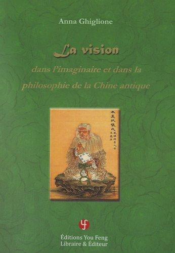 La vision dans l'imaginaire et dans la philosophie de la Chine antique par Anna Ghiglione