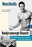 Men's Health: Bodyconcept Bauch: Der ultimative Kraft-, Ausdauer- und Ernährungsguide