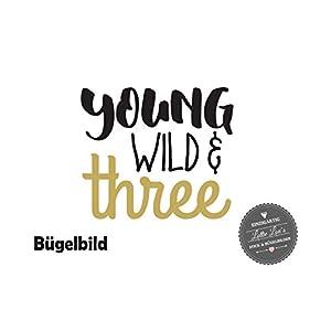 Bügelbild Aufbügler Geburtstag Young Wild and Three Pfeil Arrow in Flex, Glitzer, Flock, Effekt in Wunschgröße