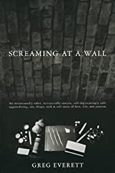Screaming at a Wall [Taschenbuch] by Everett, Greg