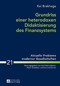 Grundriss einer heterodoxen Didaktisierung des Finanzsystems (Aktuelle Probleme moderner Gesellschaften / Contemporary Problems of Modern Societies 21)