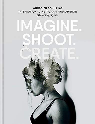 Imagine. Shoot. Create.: Creative Photography (English Edition)