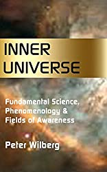 Inner Universe: Fundamental Science, Phenomenology and Fields of Awareness