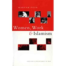 Women, Work and Islamism: Ideology and Resistance in Iran (Ideology & Resistance in Iran)
