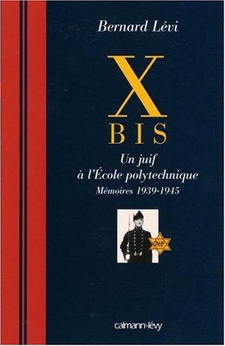 X Bis : Un juif à l'Ecole polytechnique, mémoires 1939-1945