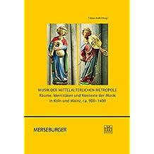 Musik der mittelalterlichen Metropole: Räume, Identitäten und Kontexte der Musik in Köln und Mainz, ca. 900–1400 (Beiträge zur rheinischen Musikgeschichte)