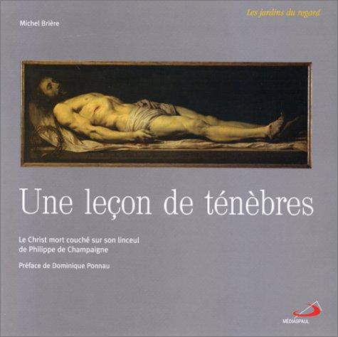 Une leçon de ténèbres. : Le Christ mort couché sur son linceul de Philippe de Champaigne par Michel Brière