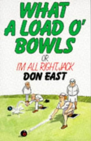 What a Load o' Bowls: Or I'm All Right Jack! por Don East